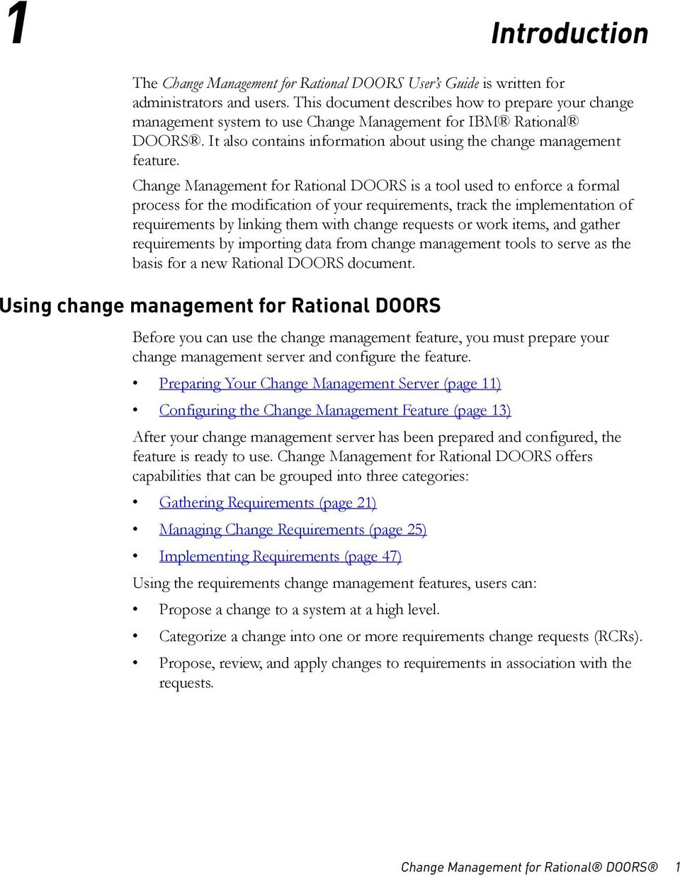 Change Management for Rational DOORS is a tool used to enforce a formal process for the modification of your requirements, track the implementation of requirements by linking them with change
