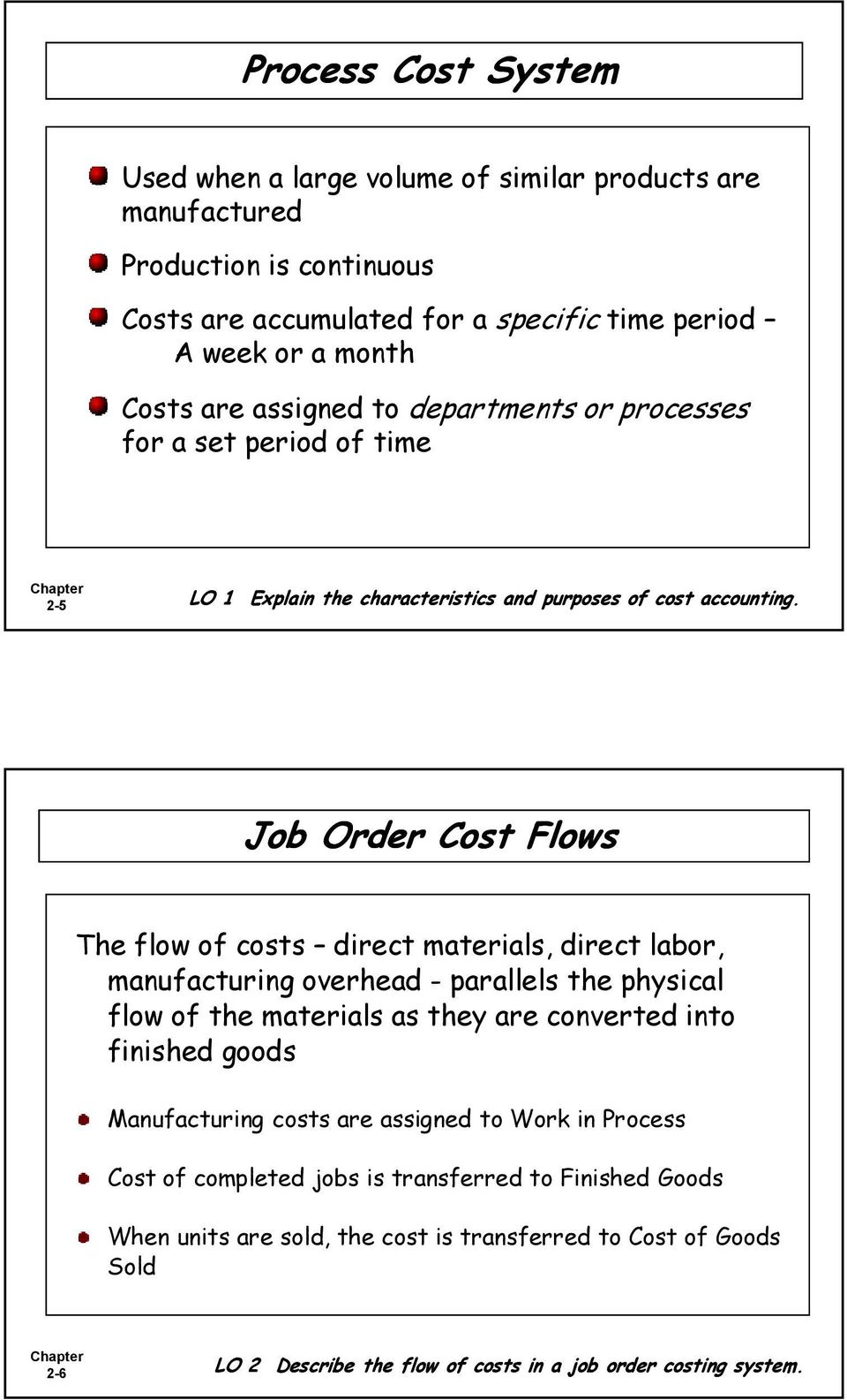 Job Order Cost Flows The flow of costs direct materials, direct labor, manufacturing overhead - parallels the physical flow of the materials as they are converted into finished goods