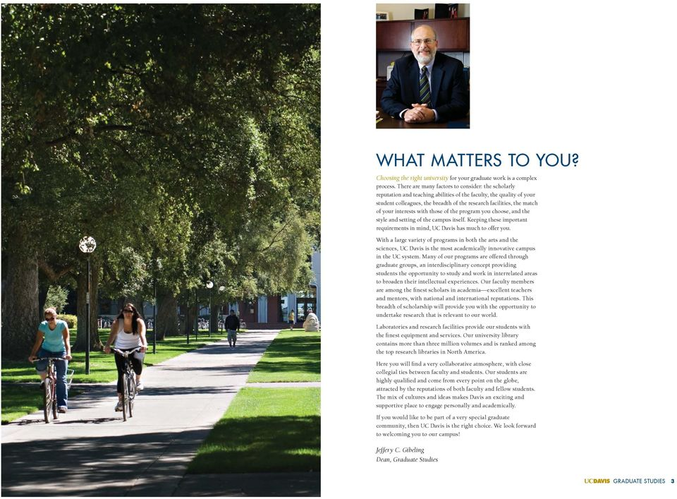 interests with those of the program you choose, and the style and setting of the campus itself. Keeping these important requirements in mind, UC Davis has much to offer you.