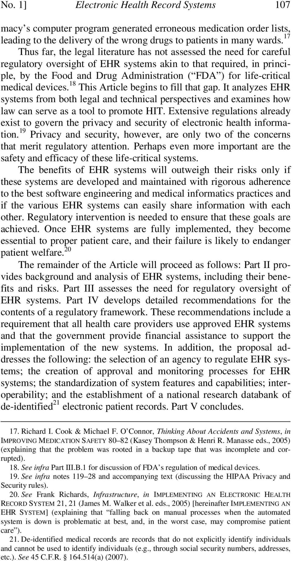 life-critical medical devices. 18 This Article begins to fill that gap. It analyzes EHR systems from both legal and technical perspectives and examines how law can serve as a tool to promote HIT.