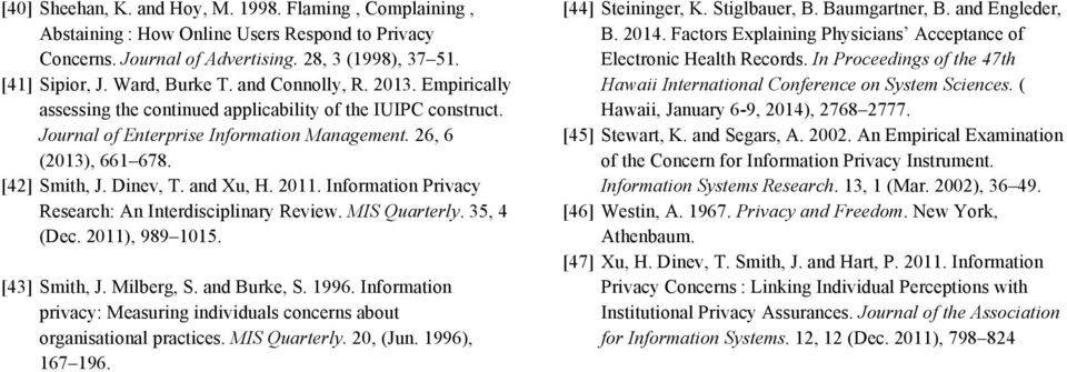 and Xu, H. 2011. Information Privacy Research: An Interdisciplinary Review. MIS Quarterly. 35, 4 (Dec. 2011), 989 1015. [43] Smith, J. Milberg, S. and Burke, S. 1996.