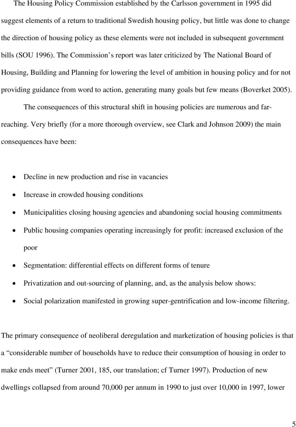 The Commission s report was later criticized by The National Board of Housing, Building and Planning for lowering the level of ambition in housing policy and for not providing guidance from word to
