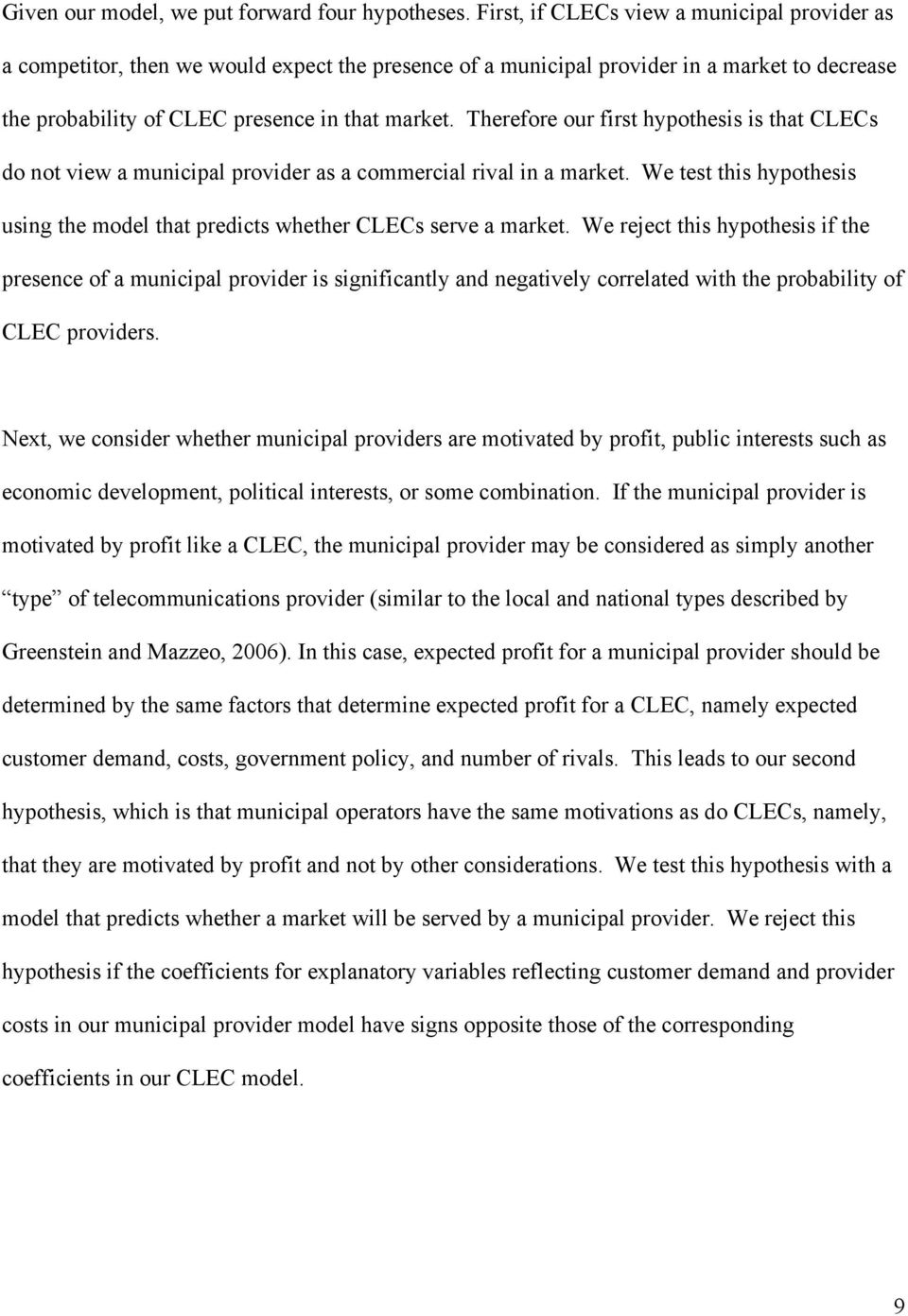 Therefore our first hypothesis is that CLECs do not view a municipal provider as a commercial rival in a market. We test this hypothesis using the model that predicts whether CLECs serve a market.