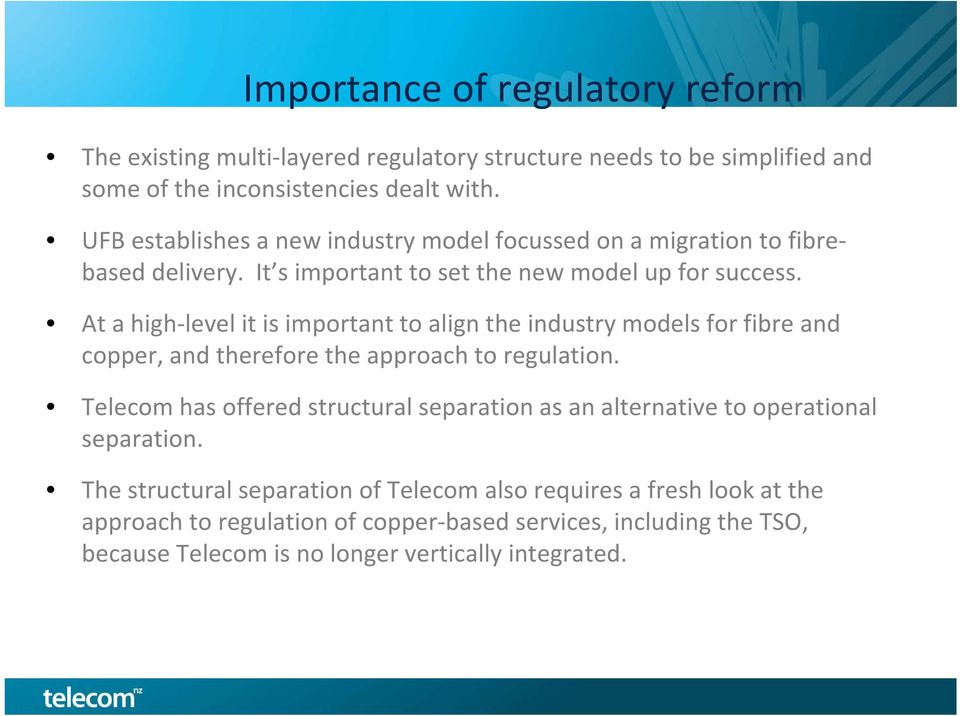At a high level it is important to align the industry models for fibre and copper, and therefore the approach to regulation.