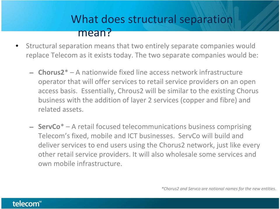 Essentially, Chrous2 will be similar to the existing Chorus business with the addition of layer 2 services (copper and fibre) and related assets.