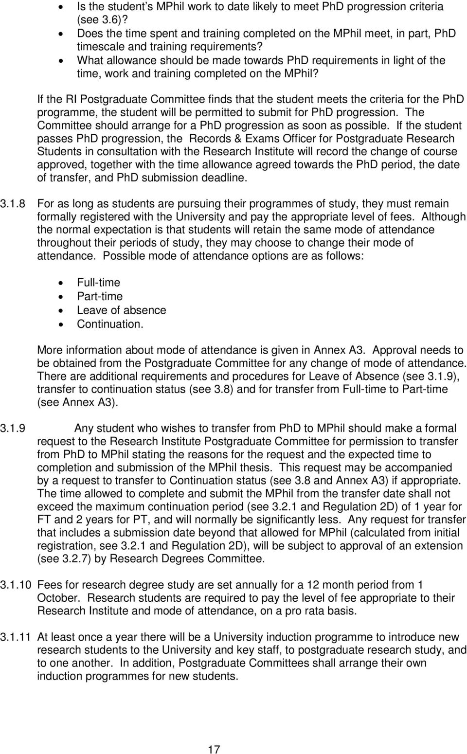 If the RI Postgraduate Committee finds that the student meets the criteria for the PhD programme, the student will be permitted to submit for PhD progression.