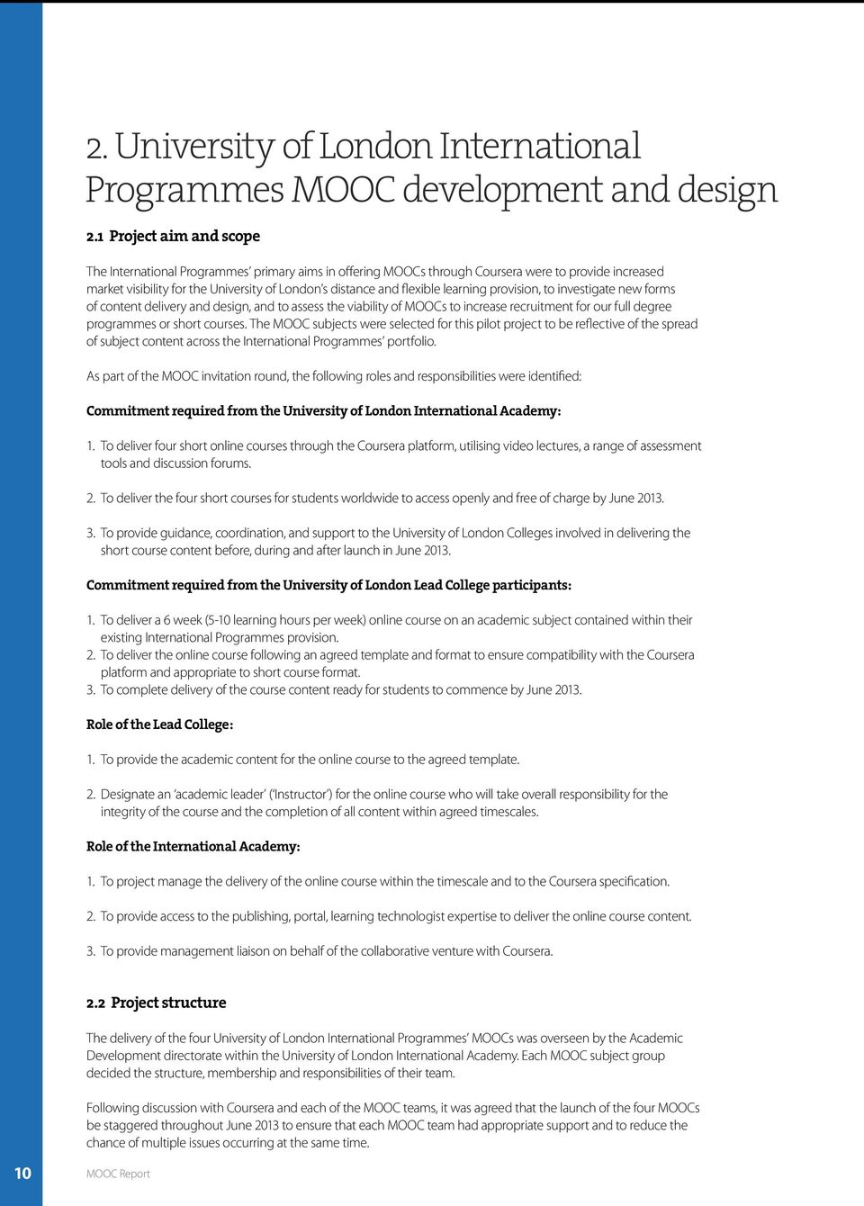learning provision, to investigate new forms of content delivery and design, and to assess the viability of MOOCs to increase recruitment for our full degree programmes or short courses.