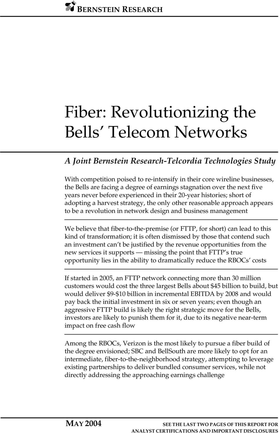 approach appears to be a revolution in network design and business management We believe that fiber-to-the-premise (or FTTP, for short) can lead to this kind of transformation; it is often dismissed