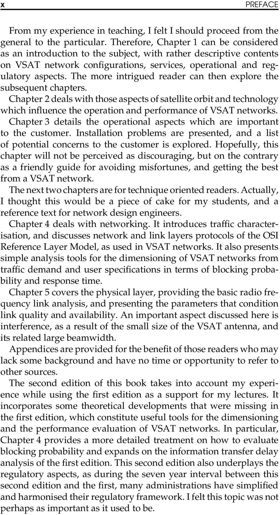 The more intrigued reader can then explore the subsequent chapters. Chapter 2 deals with those aspects of satellite orbit and technology which influence the operation and performance of VSAT networks.