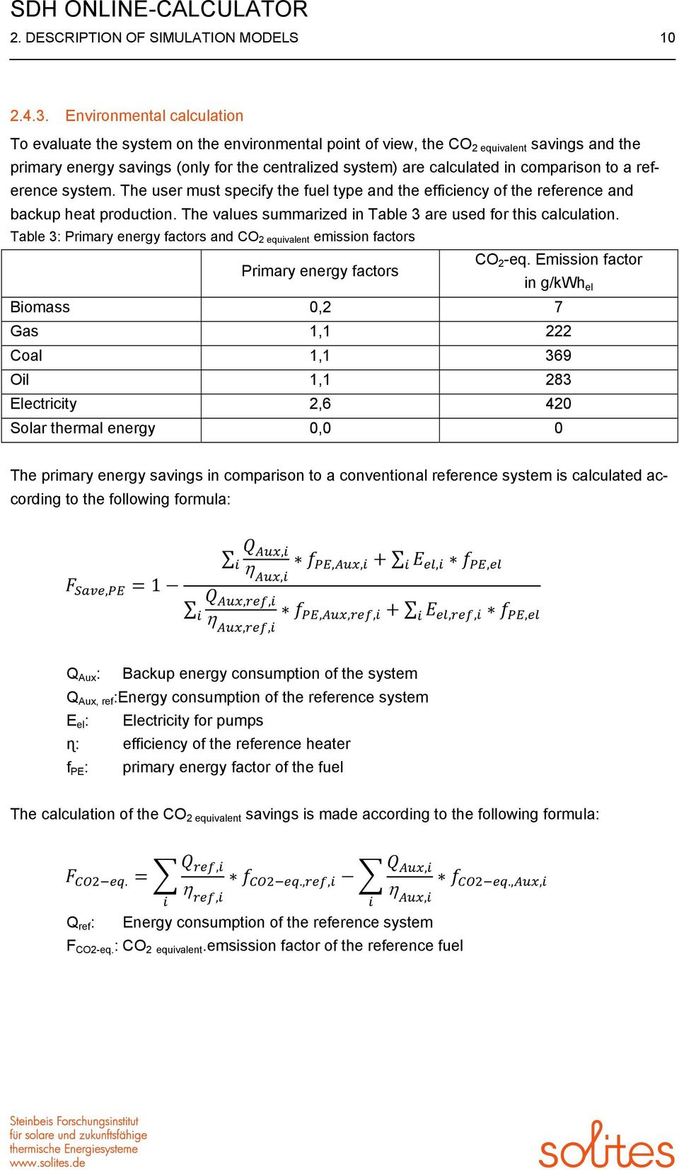 comparison to a reference system. The user must specify the fuel type and the efficiency of the reference and backup heat production. The values summarized in Table 3 are used for this calculation.