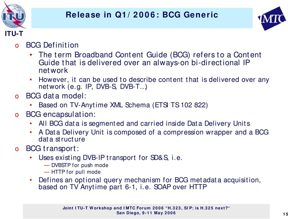 IP, DVB-S, DVB-T ) BCG data mdel: Based n TV-Anytime XML Schema (ETSI TS 102 822) BCG encapsulatin: All BCG data is segmented and carried inside Data Delivery Units A Data