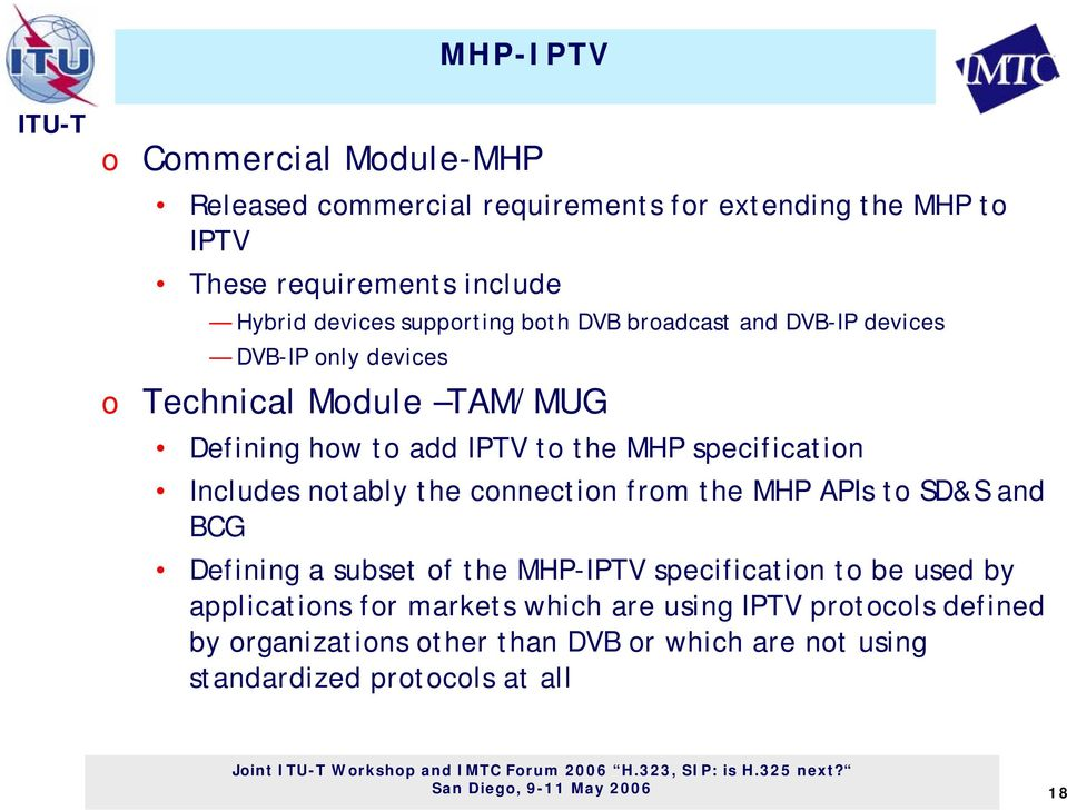 Includes ntably the cnnectin frm the MHP APIs t SD&S and BCG Defining a subset f the MHP-IPTV specificatin t be used by applicatins fr