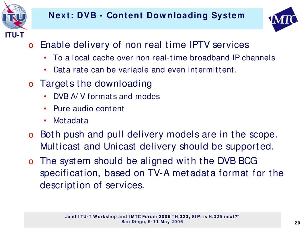 Targets the dwnlading DVB A/V frmats and mdes Pure audi cntent Metadata Bth push and pull delivery mdels are in the scpe.