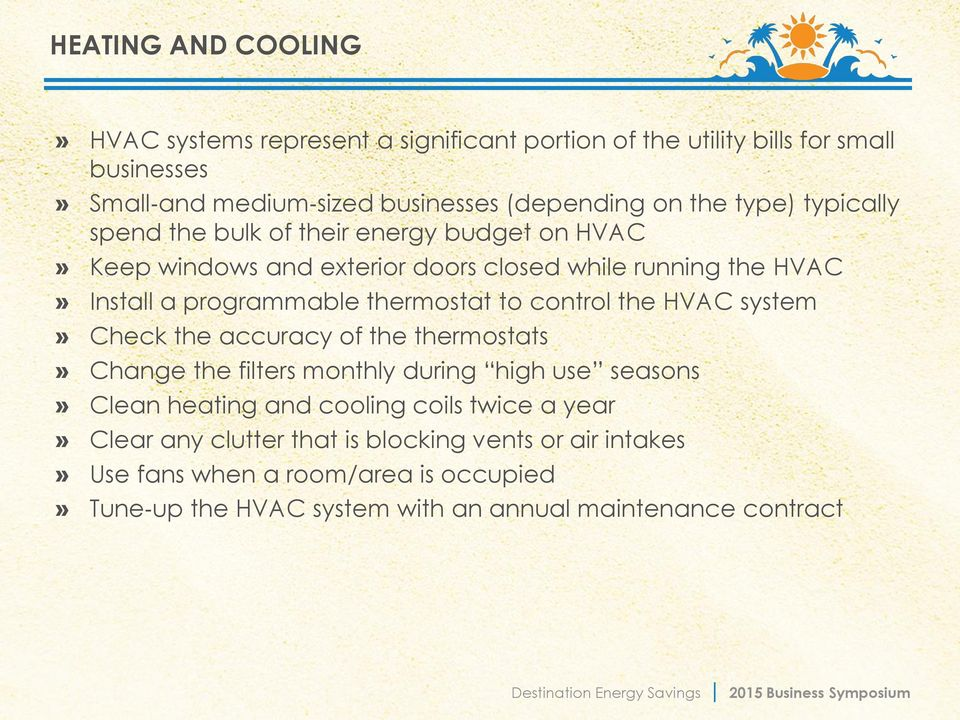 to control the HVAC system» Check the accuracy of the thermostats» Change the filters monthly during high use seasons» Clean heating and cooling coils twice a