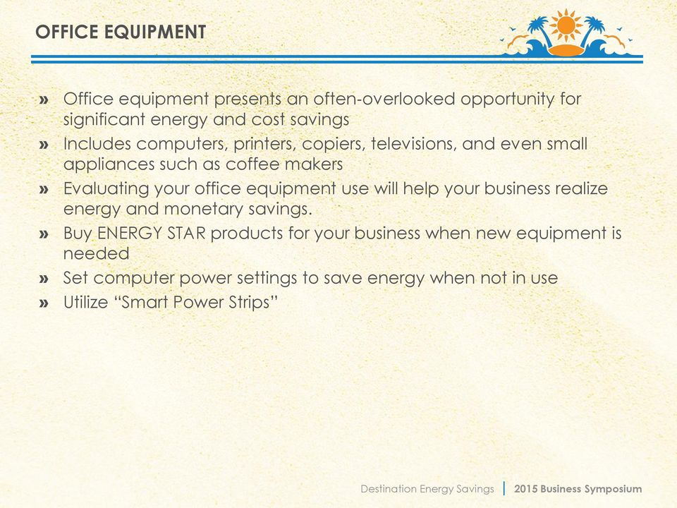 office equipment use will help your business realize energy and monetary savings.