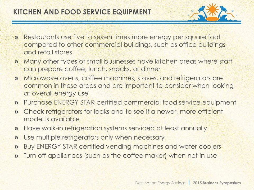 important to consider when looking at overall energy use» Purchase ENERGY STAR certified commercial food service equipment» Check refrigerators for leaks and to see if a newer, more efficient model