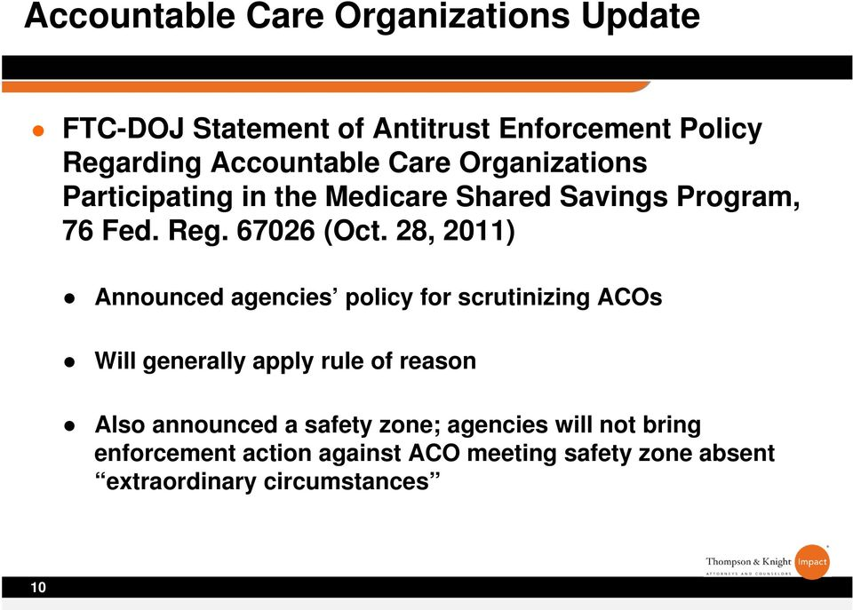 28, 2011) Announced agencies policy for scrutinizing ACOs Will generally apply rule of reason Also announced a