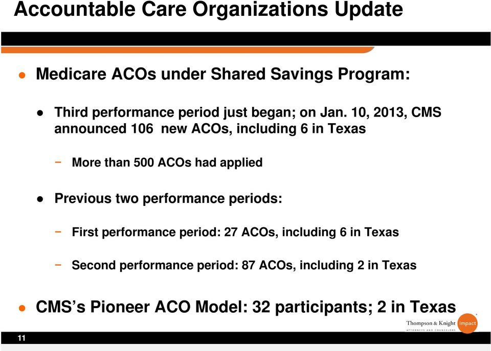 10, 2013, CMS announced 106 new ACOs, including 6 in Texas More than 500 ACOs had applied Previous two