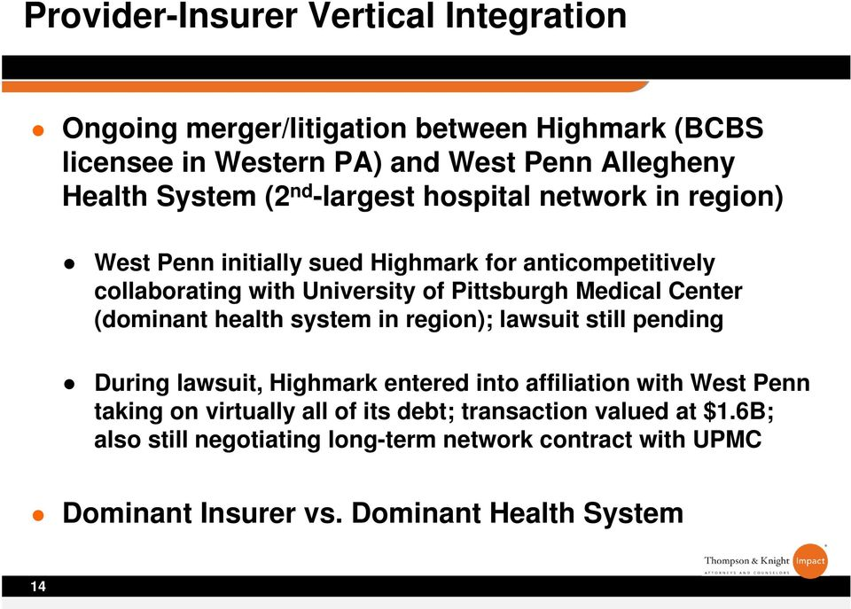 Center (dominant health system in region); lawsuit still pending During lawsuit, Highmark entered into affiliation with West Penn taking on virtually