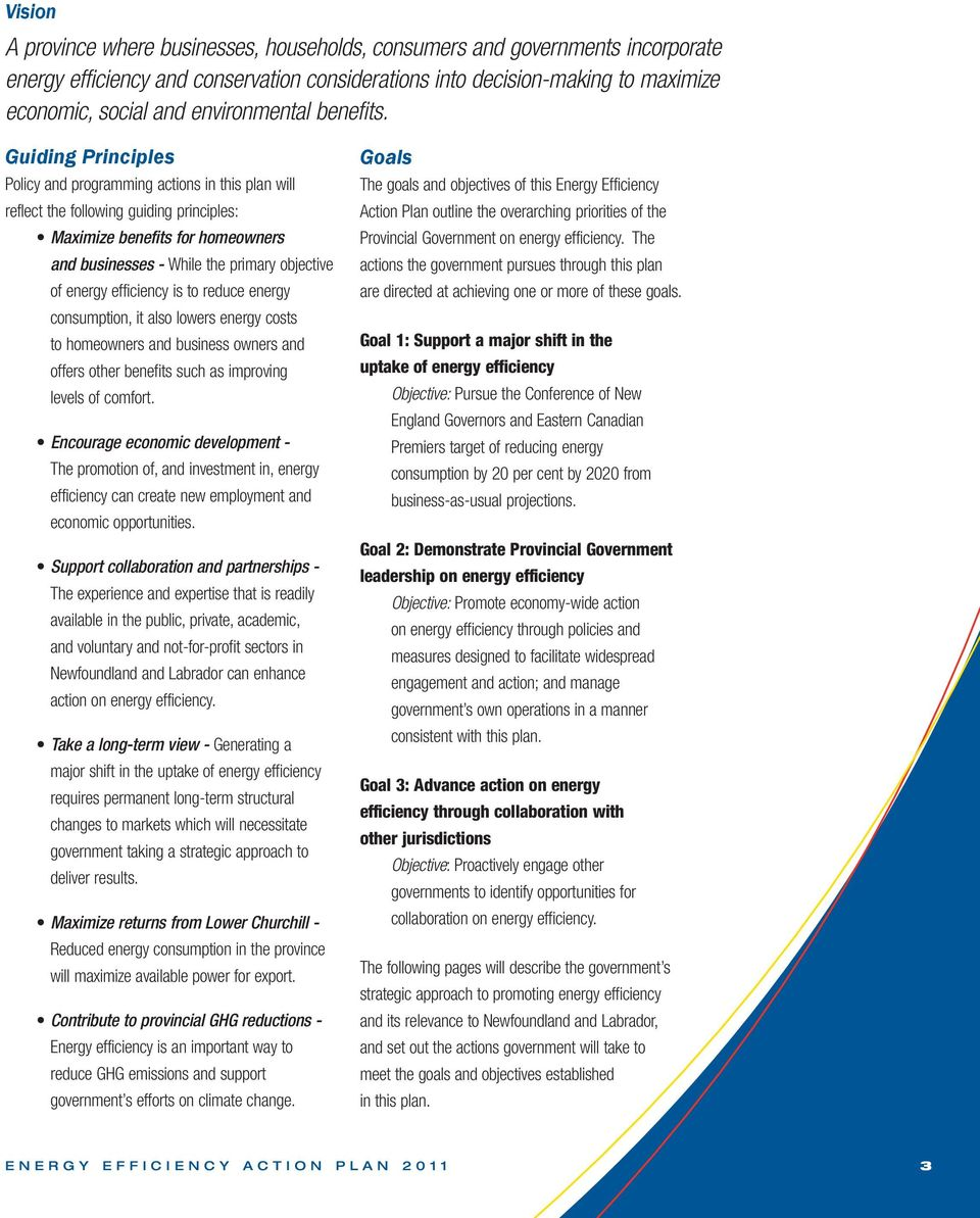 Guiding Principles Policy and programming actions in this plan will reflect the following guiding principles: Maximize benefits for homeowners and businesses - While the primary objective of energy