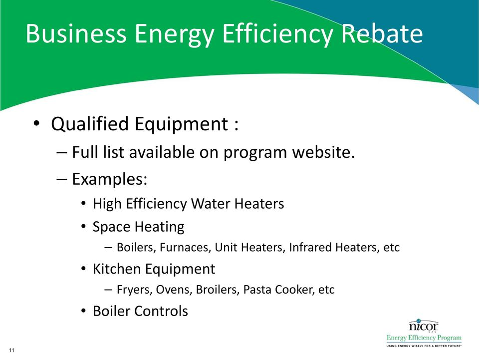 Examples: High Efficiency Water Heaters Space Heating Boilers,