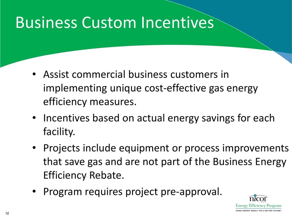 Incentives based on actual energy savings for each facility.