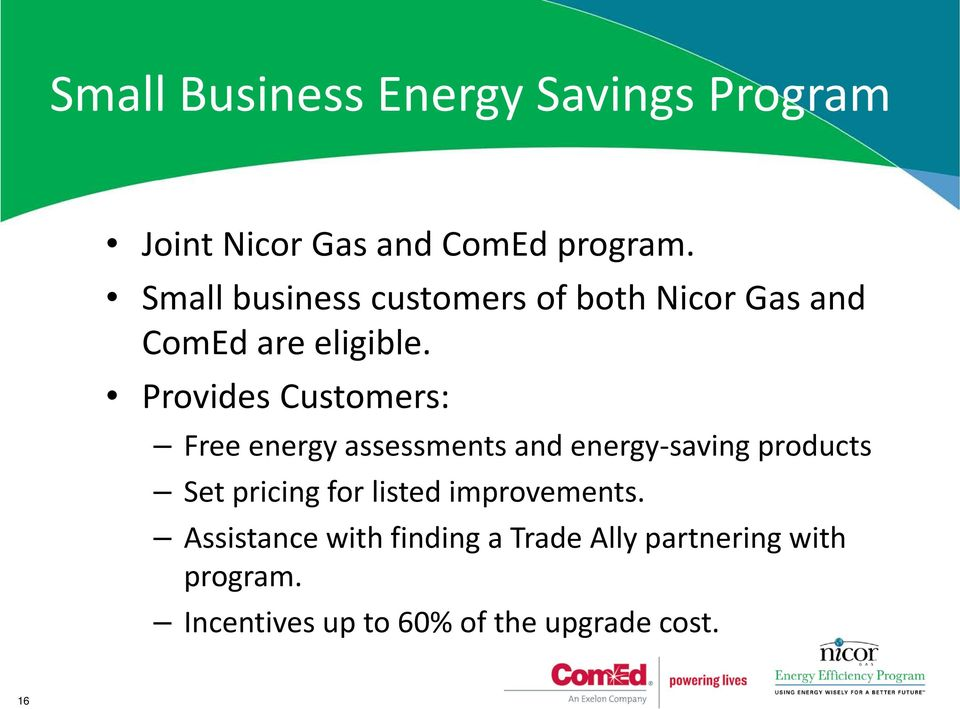 Provides Customers: Free energy assessments and energy-saving products Set pricing for