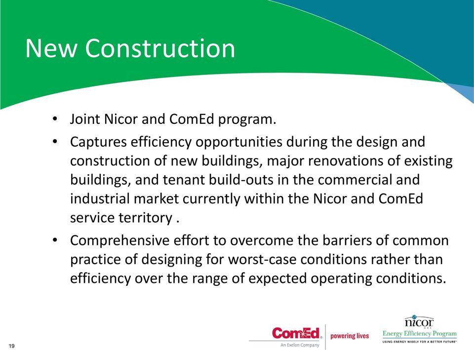 buildings, and tenant build-outs in the commercial and industrial market currently within the Nicor and ComEd service