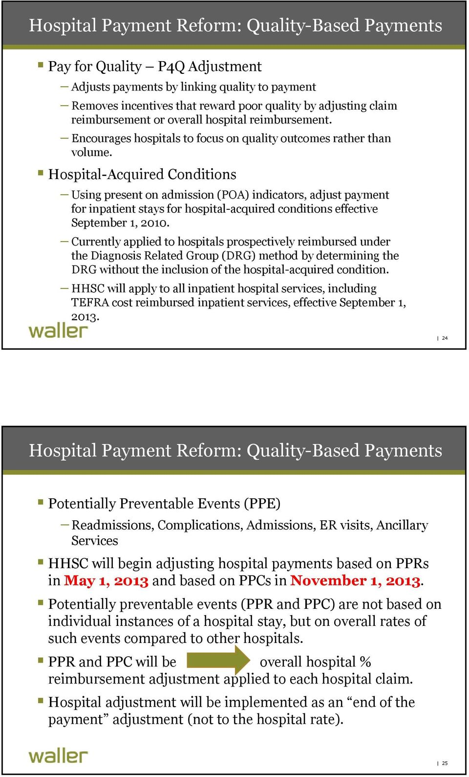 Hospital-Acquired Conditions Using present on admission (POA) indicators, adjust payment for inpatient stays for hospital-acquired conditions effective September 1, 2010.