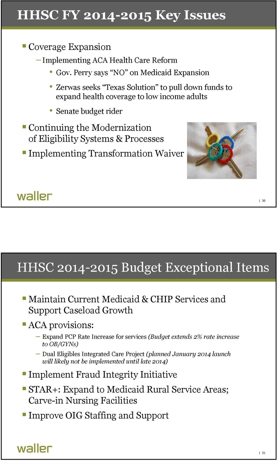 Systems & Processes Implementing Transformation Waiver 30 HHSC 2014-2015 Budget Exceptional Items Maintain Current Medicaid & CHIP Services and Support Caseload Growth ACA provisions: Expand PCP Rate