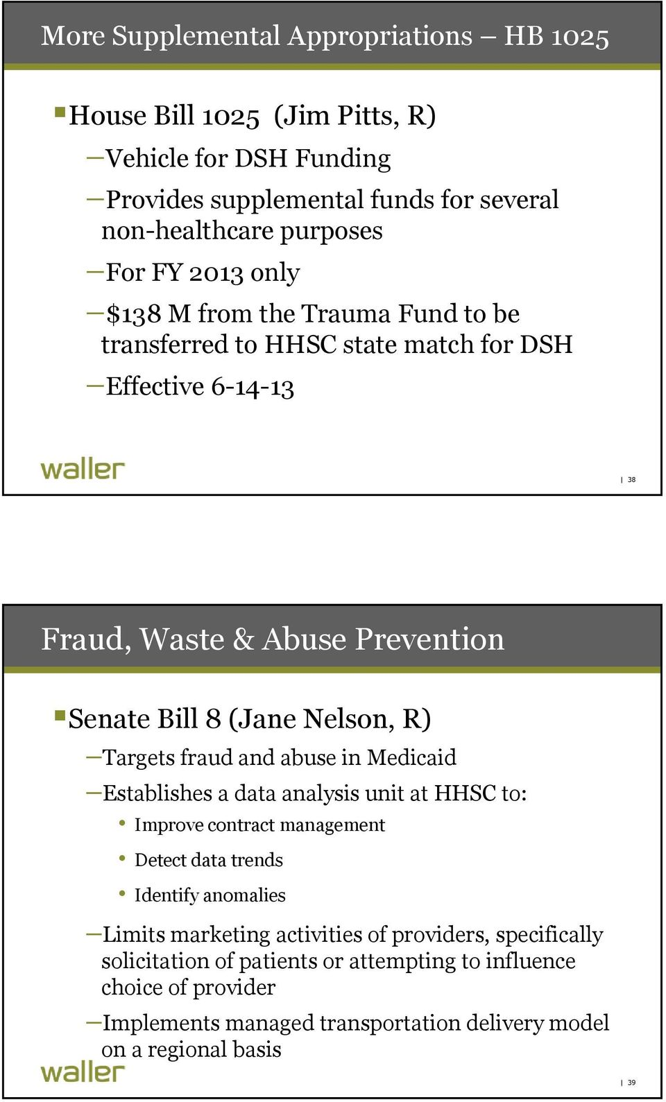 Targets fraud and abuse in Medicaid Establishes a data analysis unit at HHSC to: Improve contract management Detect data trends Identify anomalies Limits marketing