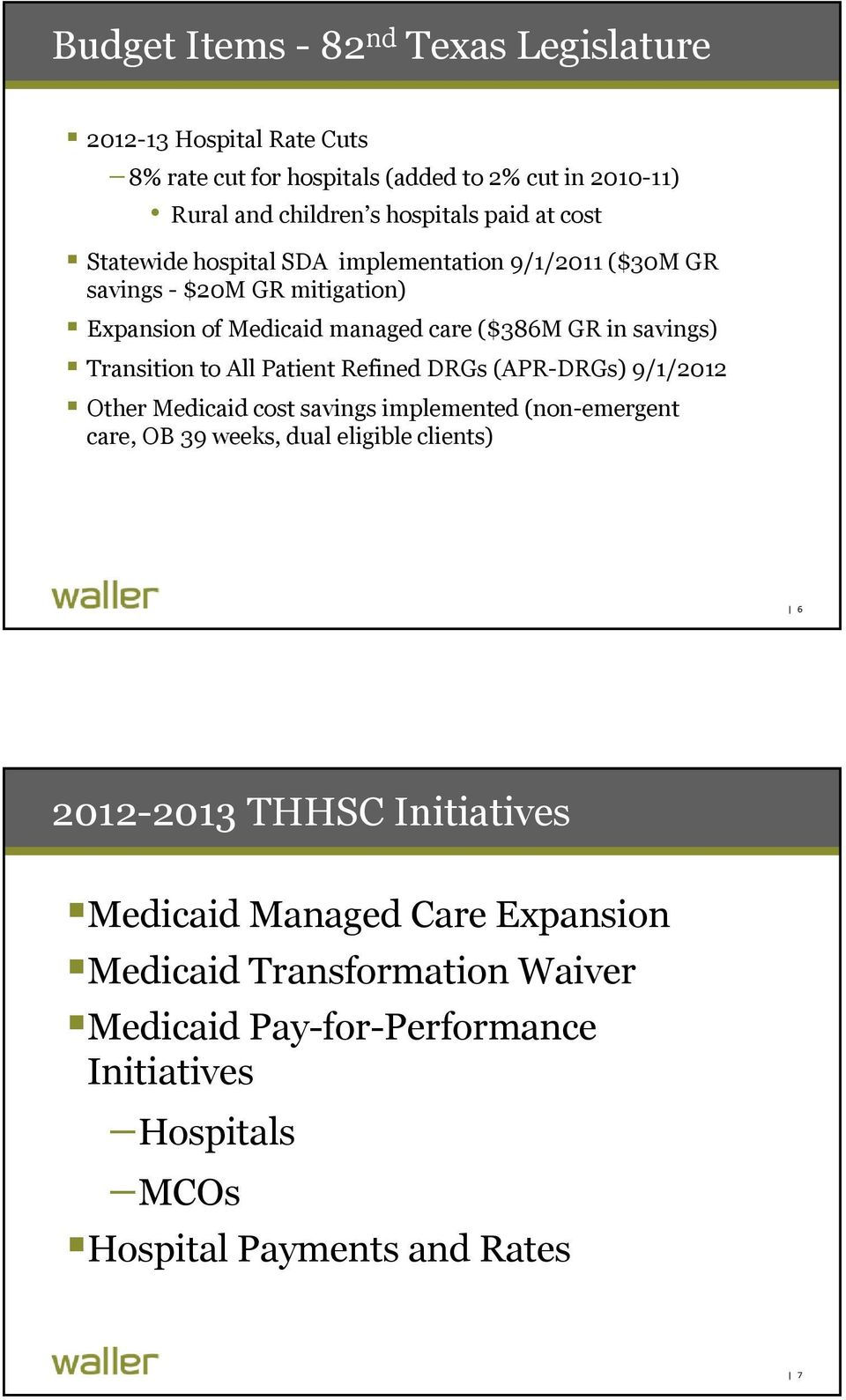 to All Patient Refined DRGs (APR-DRGs) 9/1/2012 Other Medicaid cost savings implemented (non-emergent care, OB 39 weeks, dual eligible clients) 6 2012-2013