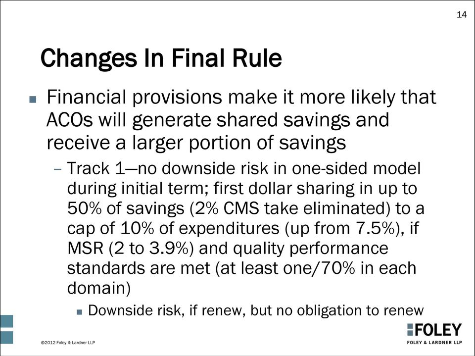 to 50% of savings (2% CMS take eliminated) to a cap of 10% of expenditures (up from 7.5%), if MSR (2 to 3.