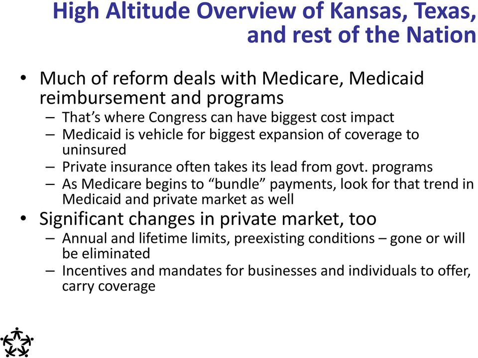govt. programs As Medicare begins to bundle payments, look for that trend in Medicaid and private market as well Significant changes in private market,