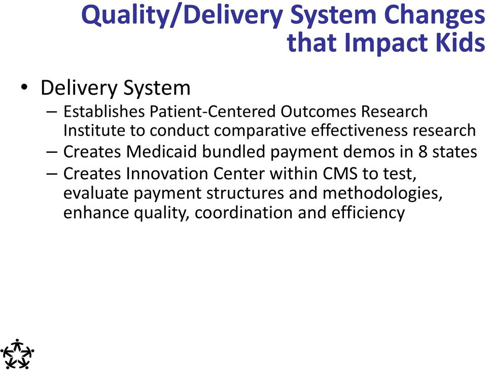 Creates Medicaid bundled payment demos in 8 states Creates Innovation Center within CMS