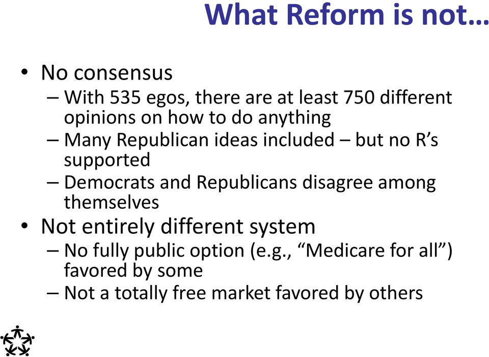 Republicans disagree among themselves Not entirely different system No fully public
