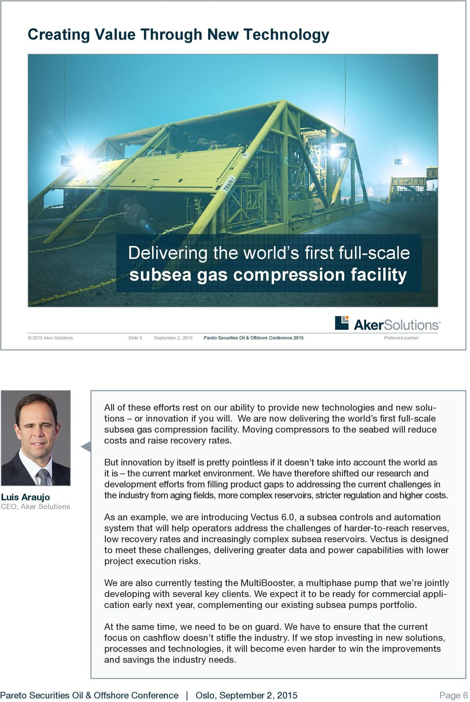 We are now delivering the world s first full-scale subsea gas compression facility. Moving compressors to the seabed will reduce costs and raise recovery rates.