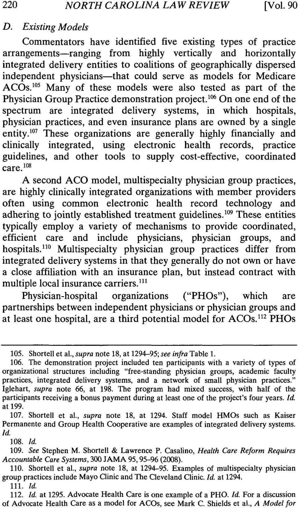 dispersed independent physicians-that could serve as models for Medicare ACOs.' 0 ' Many of these models were also tested as part of the Physician Group Practice demonstration project.