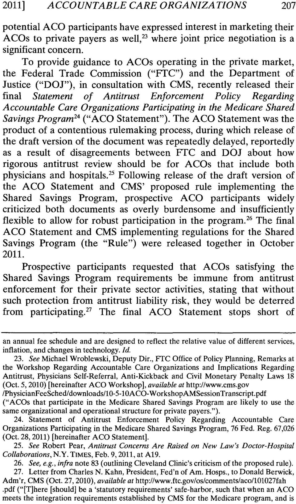 "To provide guidance to ACOs operating in the private market, the Federal Trade Commission (""FTC"") and the Department of Justice (""DOJ""), in consultation with CMS, recently released their final"