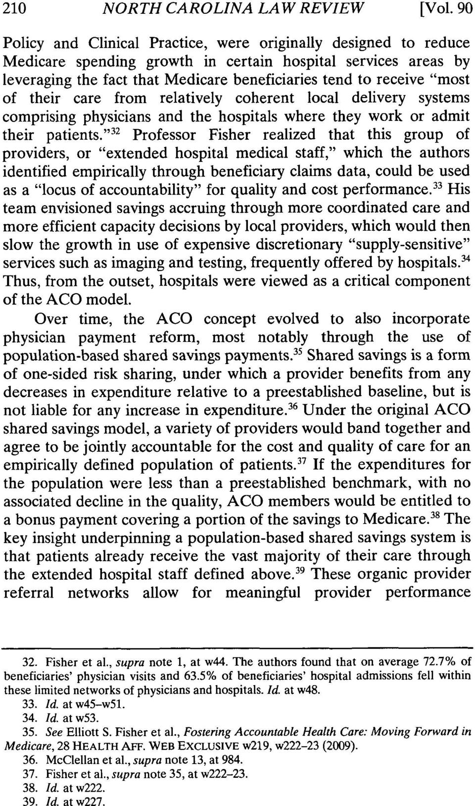 """most of their care from relatively coherent local delivery systems comprising physicians and the hospitals where they work or admit their patients."