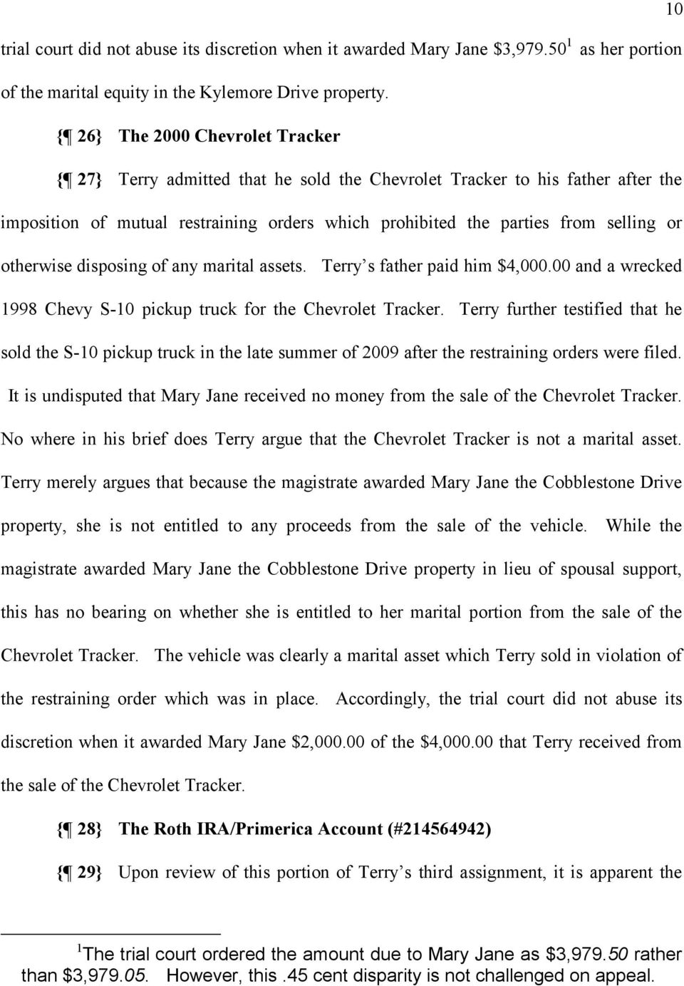 otherwise disposing of any marital assets. Terry s father paid him $4,000.00 and a wrecked 1998 Chevy S-10 pickup truck for the Chevrolet Tracker.