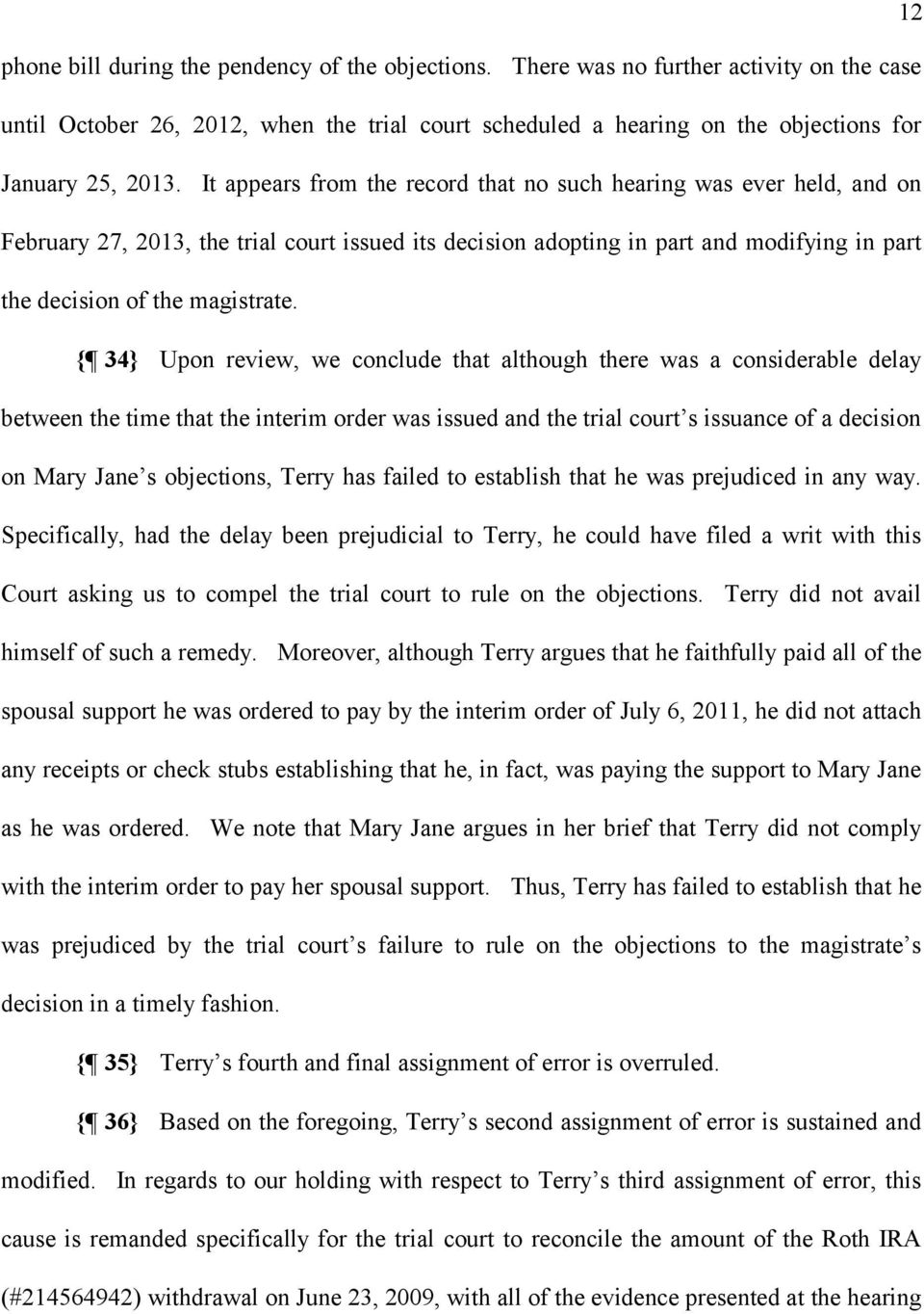 { 34} Upon review, we conclude that although there was a considerable delay between the time that the interim order was issued and the trial court s issuance of a decision on Mary Jane s objections,