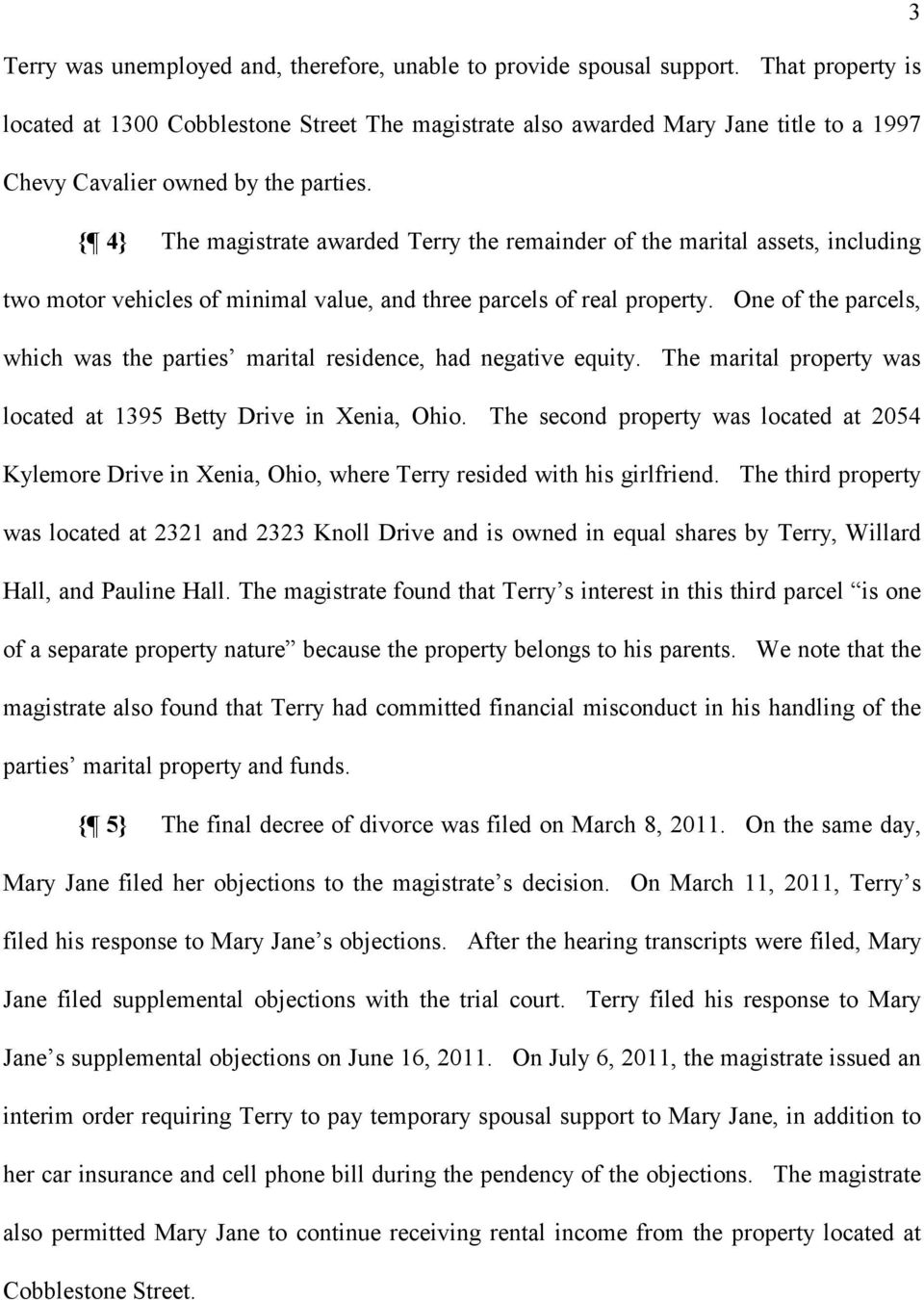 { 4} The magistrate awarded Terry the remainder of the marital assets, including two motor vehicles of minimal value, and three parcels of real property.