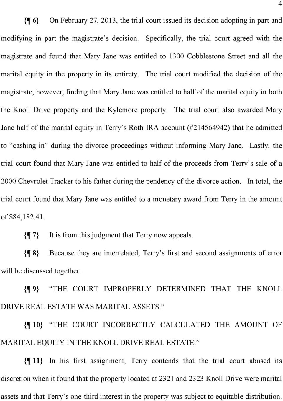The trial court modified the decision of the magistrate, however, finding that Mary Jane was entitled to half of the marital equity in both the Knoll Drive property and the Kylemore property.