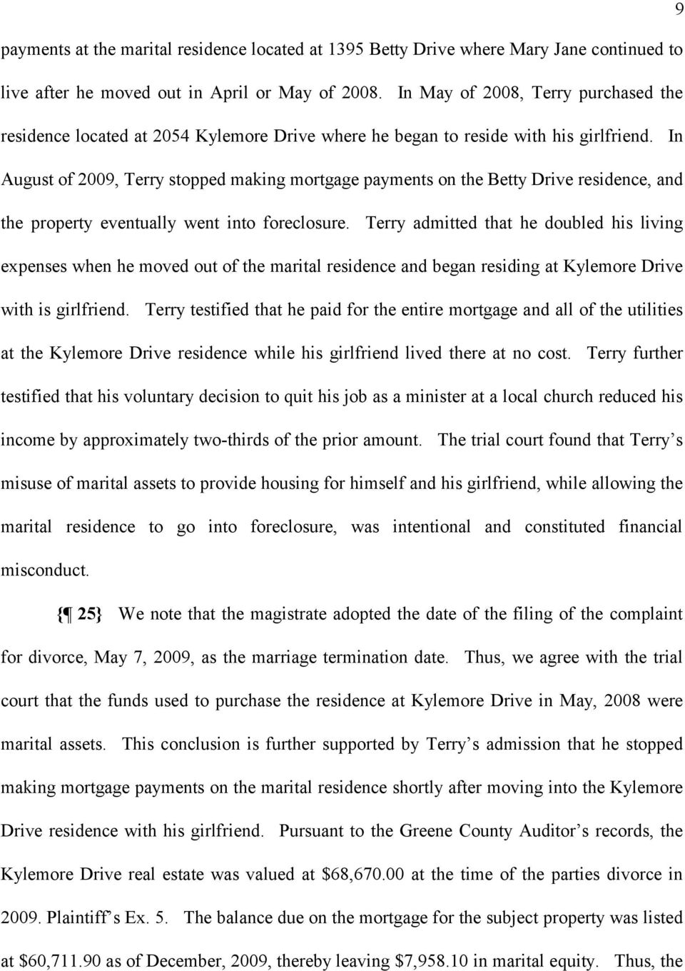 In August of 2009, Terry stopped making mortgage payments on the Betty Drive residence, and the property eventually went into foreclosure.