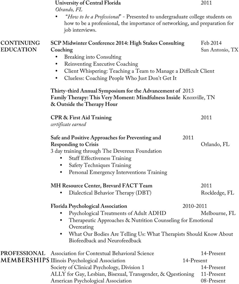CONTINUING SCP Midwinter Conference 2014: High Stakes Consulting Feb 2014 EDUCATION Coaching San Antonio, TX Breaking into Consulting Reinventing Executive Coaching Client Whispering: Teaching a Team