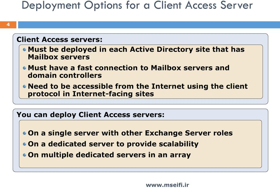 from the Internet using the client protocol in Internet-facing sites You can deploy Client Access servers: On a single
