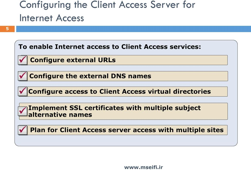 Configure access to Client Access virtual directories Implement SSL certificates with