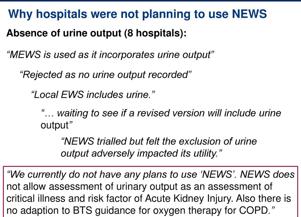 waiting to see if a revised version will include urine output NEWS trialled but felt the exclusion of urine output adversely impacted its utility.