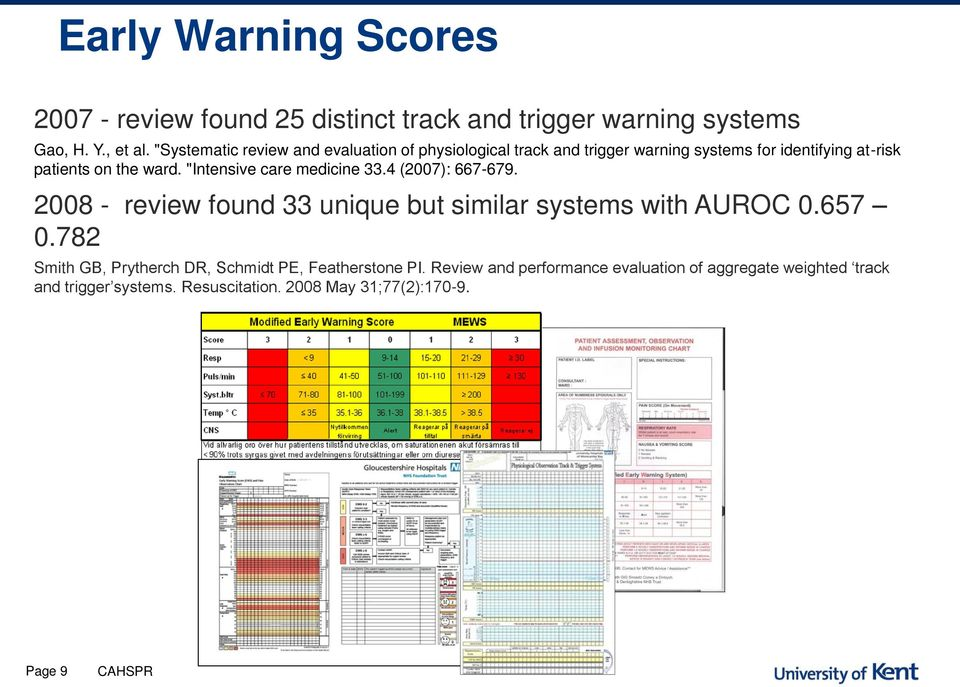 """Intensive care medicine 33.4 (2007): 667-679. 2008 - review found 33 unique but similar systems with AUROC 0.657 0."